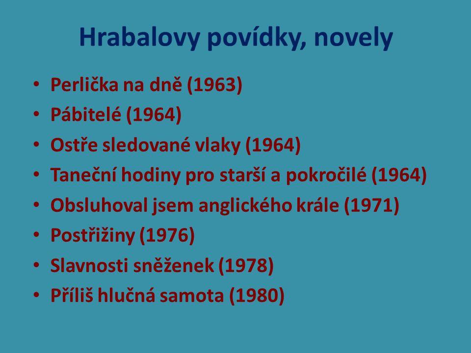 Hrabalovy povídky, novely Perlička na dně (1963) Pábitelé (1964) Ostře sledované vlaky (1964) Taneční hodiny pro starší a pokročilé (1964) Obsluhoval