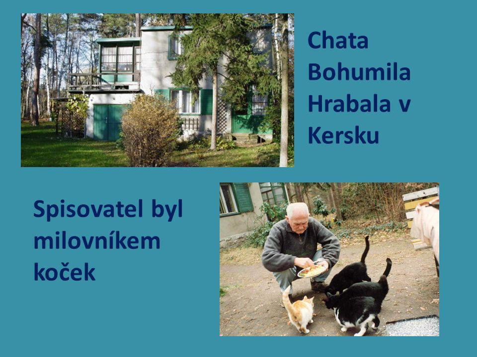 Chata Bohumila Hrabala v Kersku Spisovatel byl milovníkem koček