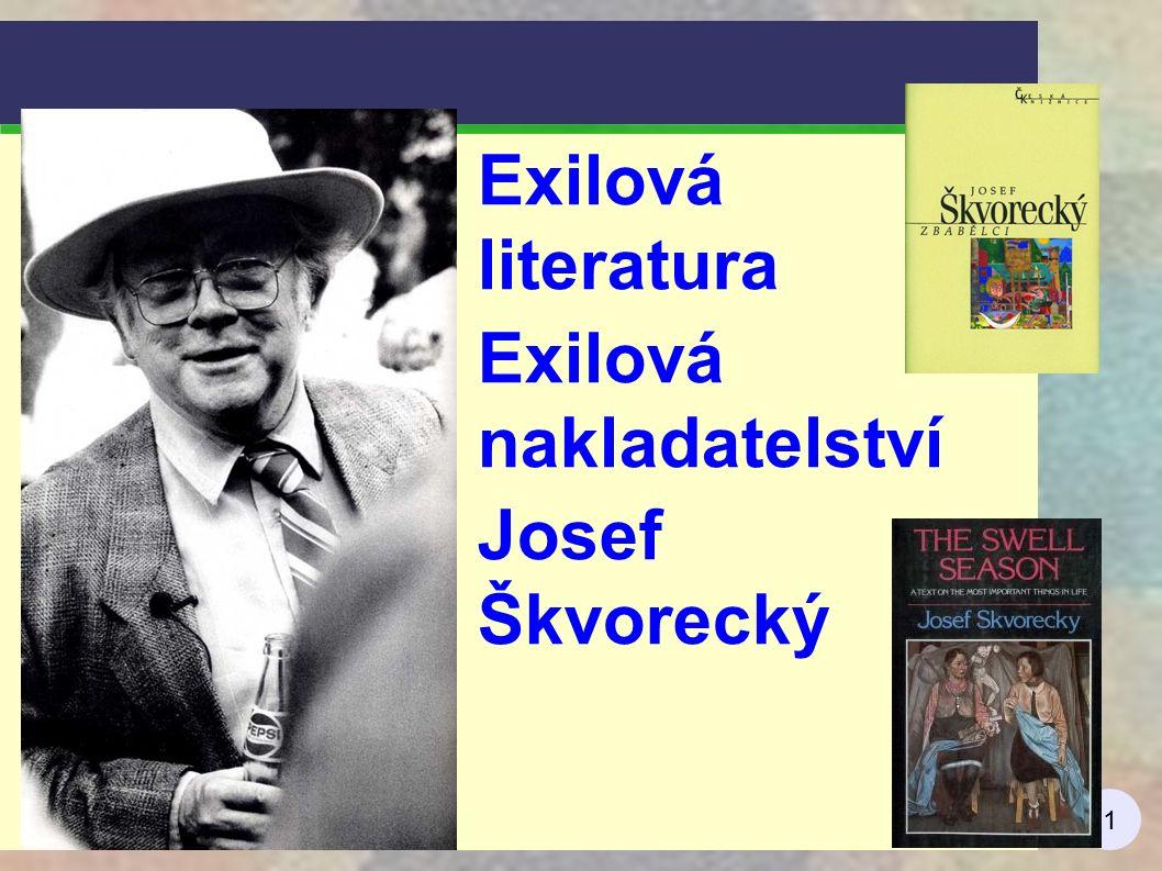 1 Exilová literatura Exilová nakladatelství Josef Škvorecký