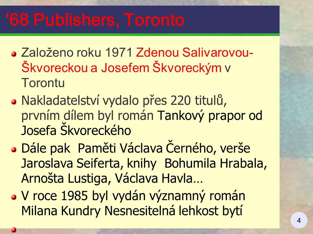 4 '68 Publishers, Toronto Založeno roku 1971 Zdenou Salivarovou- Škvoreckou a Josefem Škvoreckým v Torontu Nakladatelství vydalo přes 220 titulů, prvn