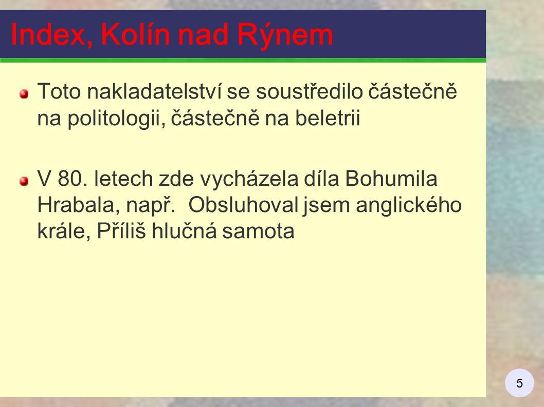 5 Index, Kolín nad Rýnem Toto nakladatelství se soustředilo částečně na politologii, částečně na beletrii V 80. letech zde vycházela díla Bohumila Hra