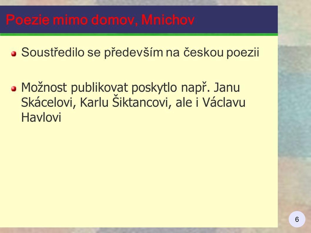 6 Poezie mimo domov, Mnichov Soustředilo se především na českou poezii Možnost publikovat poskytlo např. Janu Skácelovi, Karlu Šiktancovi, ale i Václa