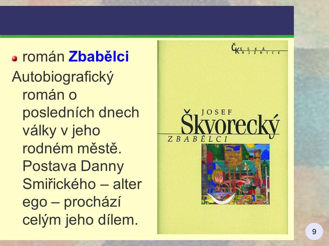 9 román Zbabělci Autobiografický román o posledních dnech války v jeho rodném městě. Postava Danny Smiřického – alter ego – prochází celým jeho dílem.