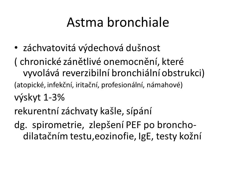 Astma bronchiale záchvatovitá výdechová dušnost ( chronické zánětlivé onemocnění, které vyvolává reverzibilní bronchiální obstrukci) (atopické, infekční, iritační, profesionální, námahové) výskyt 1-3% rekurentní záchvaty kašle, sípání dg.
