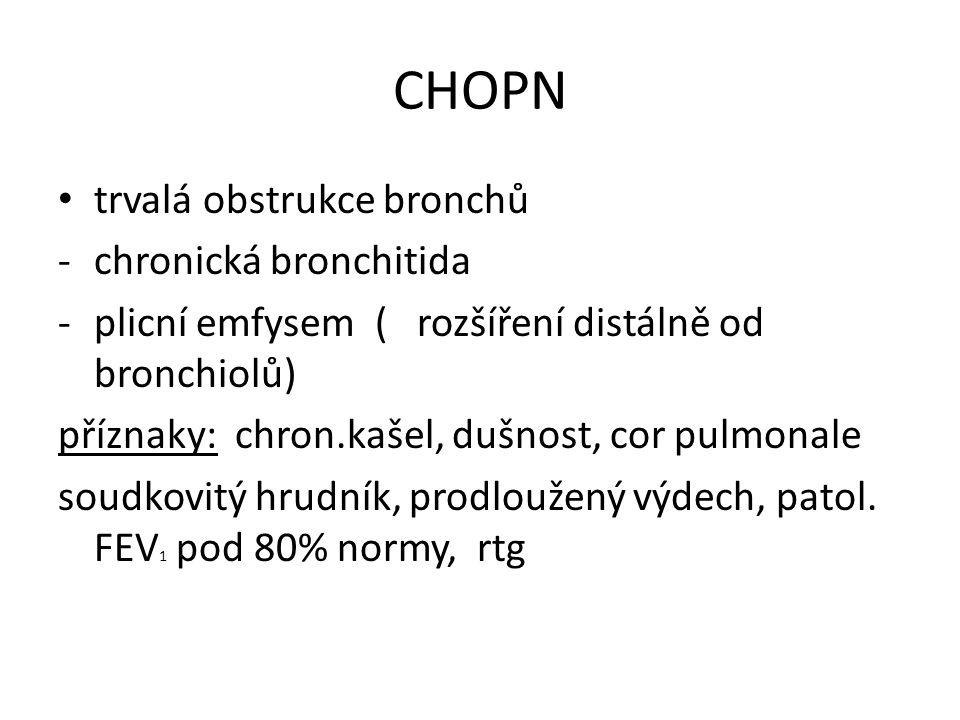 CHOPN trvalá obstrukce bronchů -chronická bronchitida -plicní emfysem ( rozšíření distálně od bronchiolů) příznaky: chron.kašel, dušnost, cor pulmonale soudkovitý hrudník, prodloužený výdech, patol.