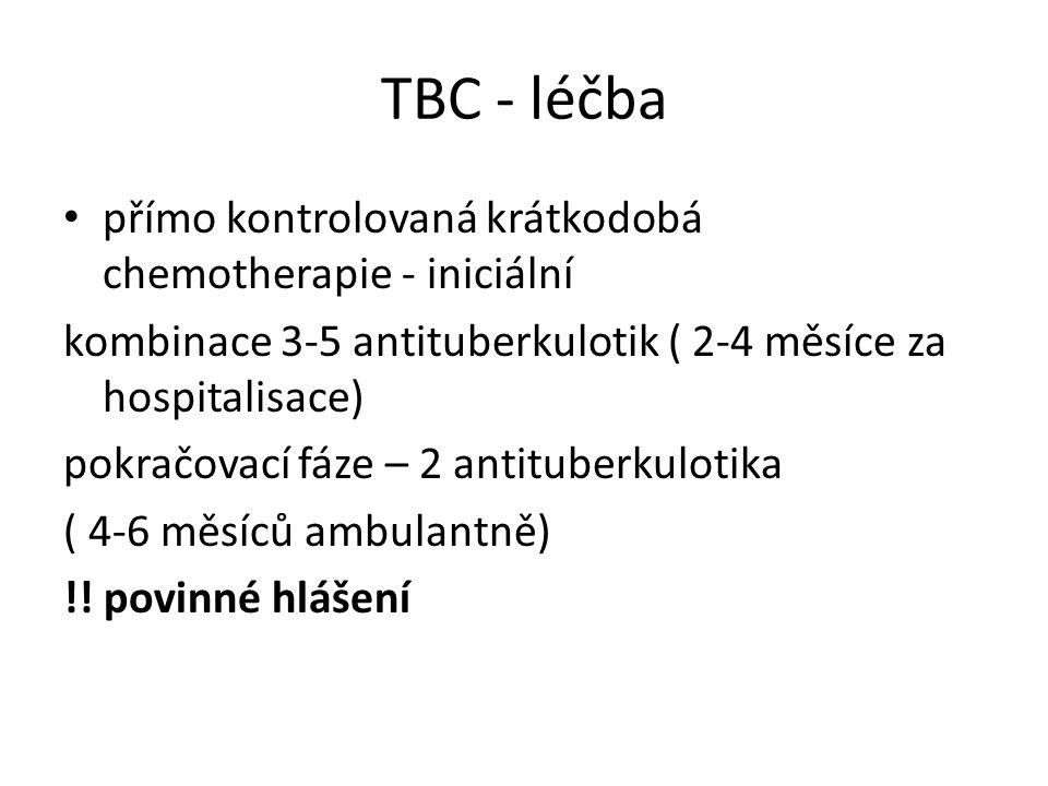 TBC - léčba přímo kontrolovaná krátkodobá chemotherapie - iniciální kombinace 3-5 antituberkulotik ( 2-4 měsíce za hospitalisace) pokračovací fáze – 2 antituberkulotika ( 4-6 měsíců ambulantně) !.