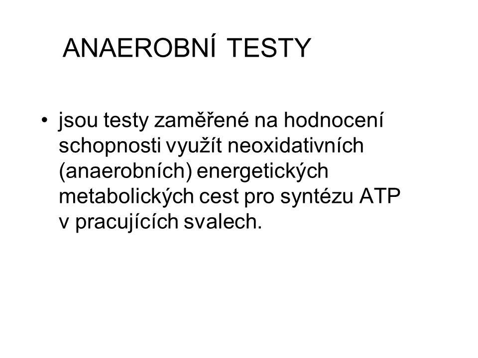 ANAEROBNÍ TESTY jsou testy zaměřené na hodnocení schopnosti využít neoxidativních (anaerobních) energetických metabolických cest pro syntézu ATP v pracujících svalech.