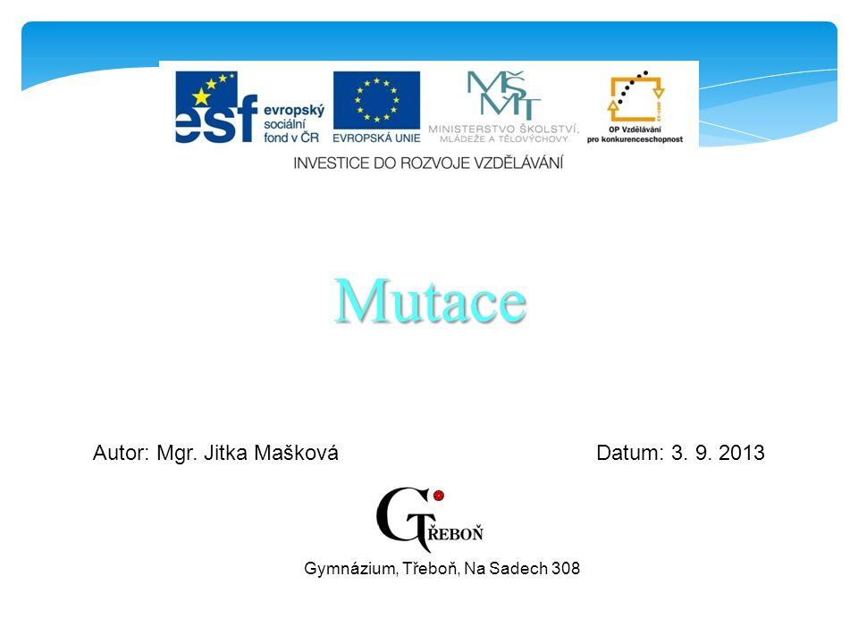 Mutace Autor: Mgr. Jitka MaškováDatum: 3. 9. 2013 Gymnázium, Třeboň, Na Sadech 308
