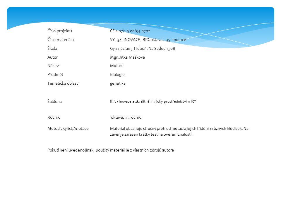 Číslo projektuCZ.1.07/1.5.00/34.0702 Číslo materiáluVY_32_INOVACE_BIO.oktava – 35_mutace ŠkolaGymnázium, Třeboň, Na Sadech 308 AutorMgr.