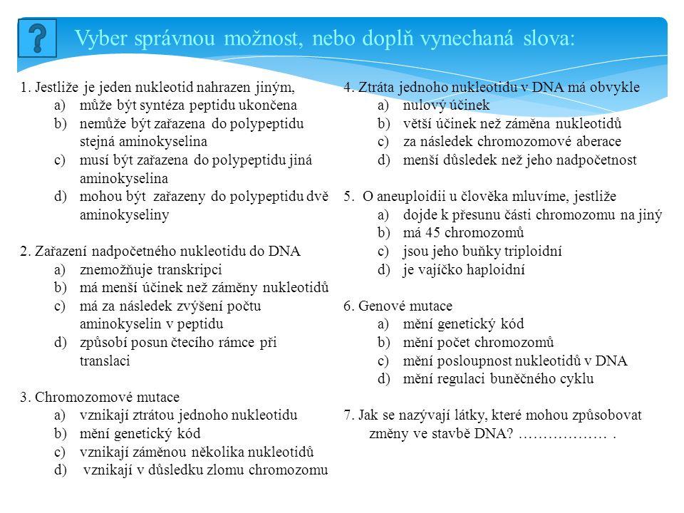 Vyber správnou možnost, nebo doplň vynechaná slova: 1. Jestliže je jeden nukleotid nahrazen jiným, a)může být syntéza peptidu ukončena b)nemůže být za