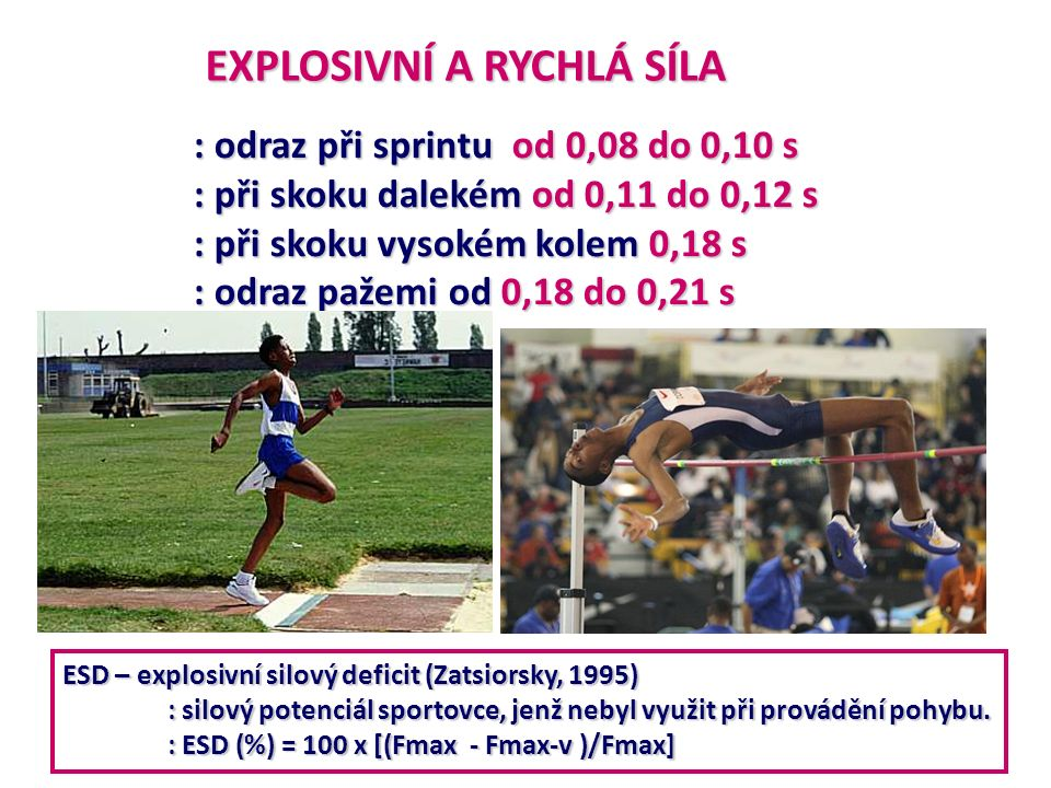 EXPLOSIVNÍ A RYCHLÁ SÍLA : odraz při sprintu od 0,08 do 0,10 s : při skoku dalekém od 0,11 do 0,12 s : při skoku vysokém kolem 0,18 s : odraz pažemi o