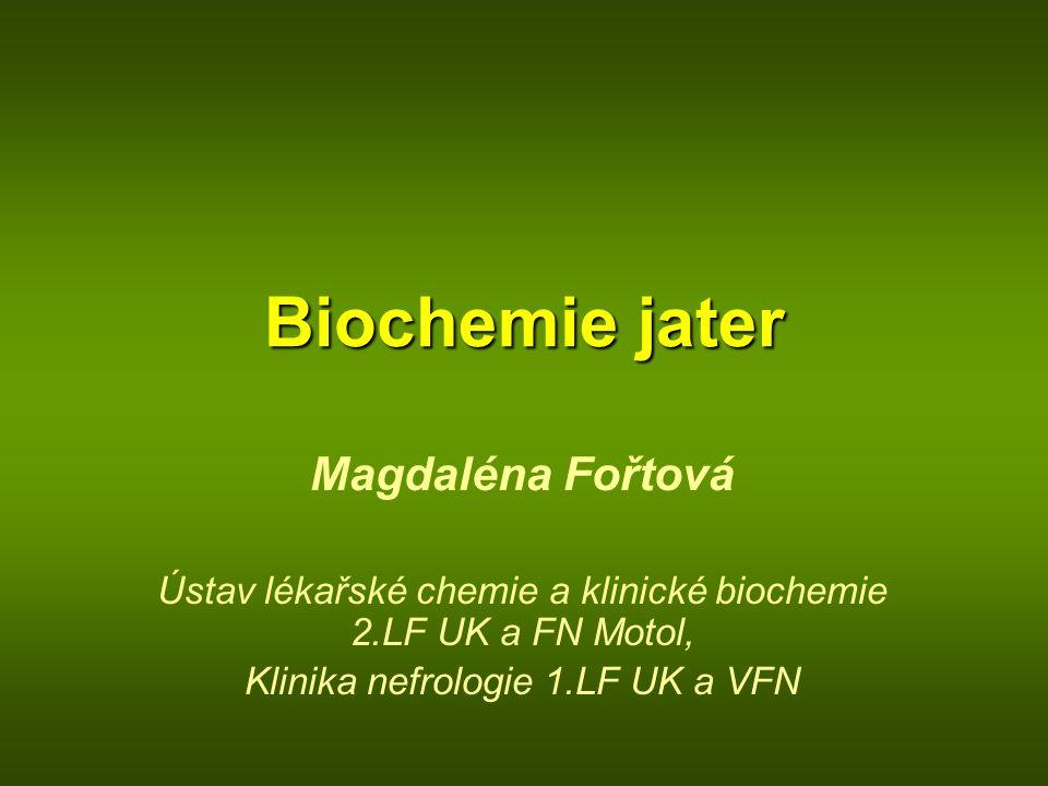 Biochemie jater Magdaléna Fořtová Ústav lékařské chemie a klinické biochemie 2.LF UK a FN Motol, Klinika nefrologie 1.LF UK a VFN