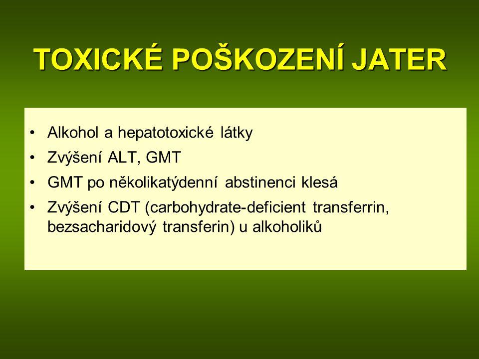 TOXICKÉ POŠKOZENÍ JATER Alkohol a hepatotoxické látky Zvýšení ALT, GMT GMT po několikatýdenní abstinenci klesá Zvýšení CDT (carbohydrate-deficient tra