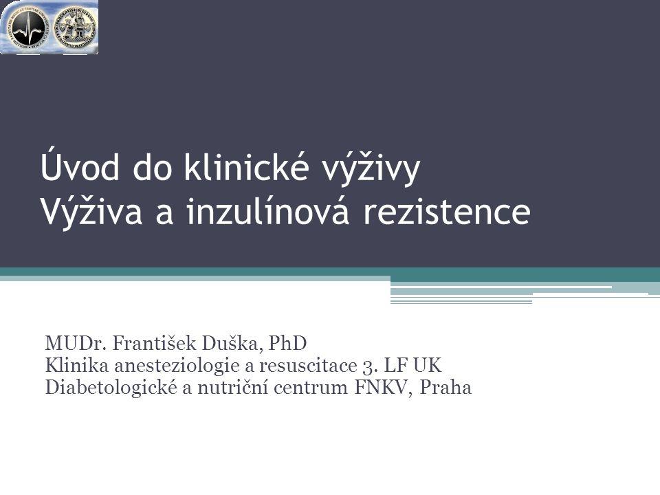 Úvod do klinické výživy Výživa a inzulínová rezistence MUDr. František Duška, PhD Klinika anesteziologie a resuscitace 3. LF UK Diabetologické a nutri