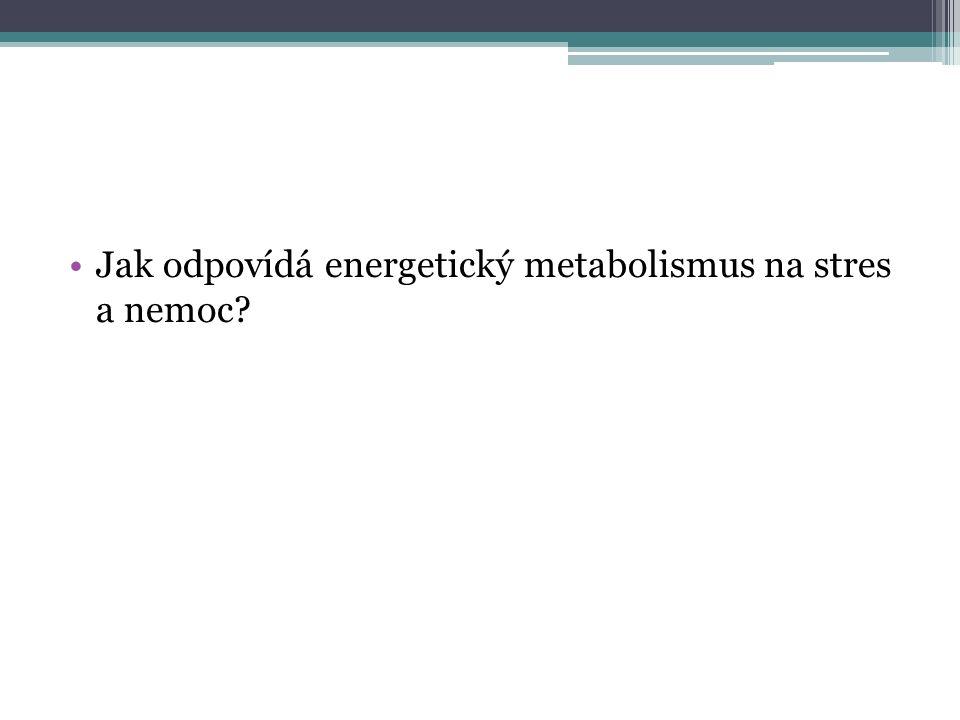 Jak odpovídá energetický metabolismus na stres a nemoc?