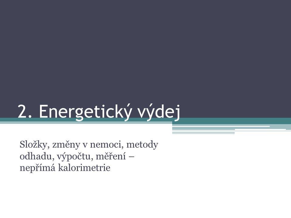 2. Energetický výdej Složky, změny v nemoci, metody odhadu, výpočtu, měření – nepřímá kalorimetrie