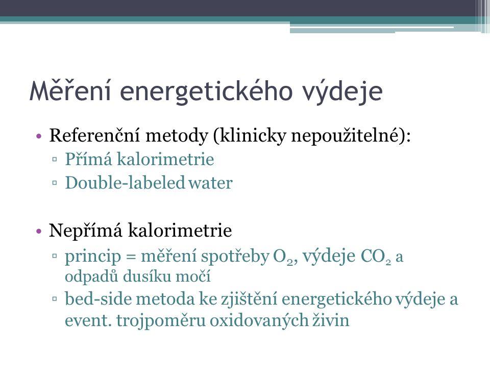Měření energetického výdeje Referenční metody (klinicky nepoužitelné): ▫Přímá kalorimetrie ▫Double-labeled water Nepřímá kalorimetrie ▫princip = měření spotřeby O 2, výdeje CO 2 a odpadů dusíku močí ▫bed-side metoda ke zjištění energetického výdeje a event.
