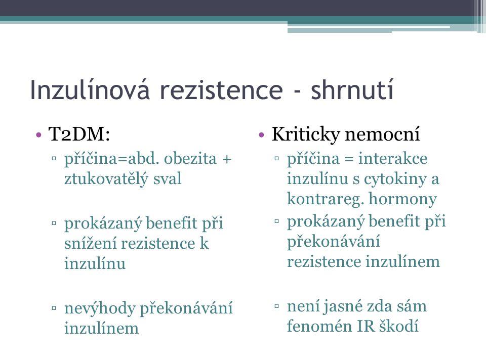 Inzulínová rezistence - shrnutí T2DM: ▫příčina=abd. obezita + ztukovatělý sval ▫prokázaný benefit při snížení rezistence k inzulínu ▫nevýhody překonáv