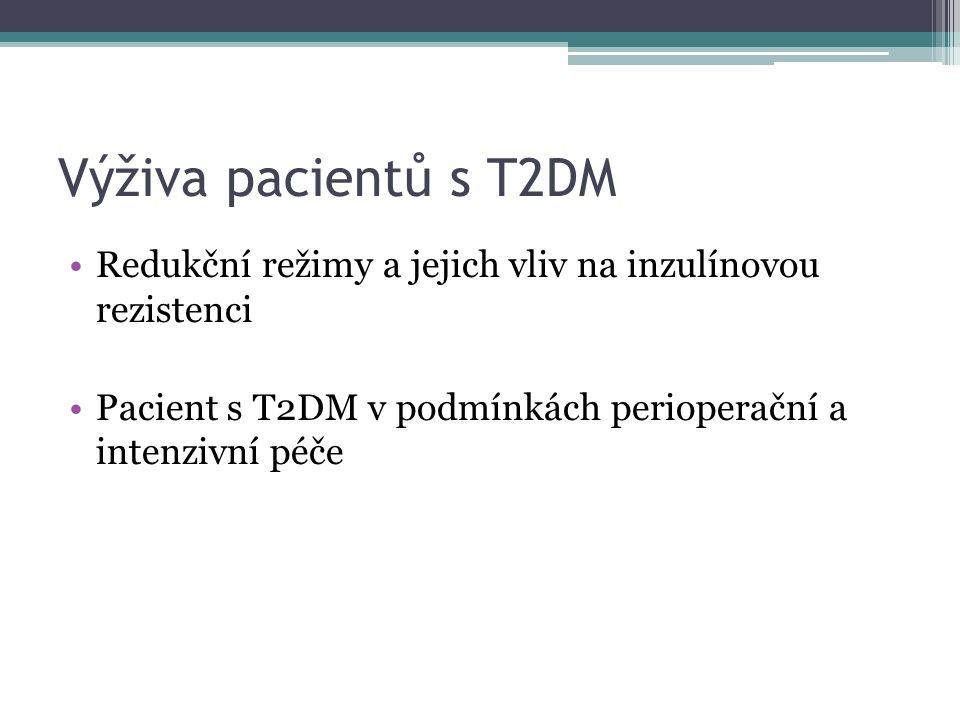 Výživa pacientů s T2DM Redukční režimy a jejich vliv na inzulínovou rezistenci Pacient s T2DM v podmínkách perioperační a intenzivní péče