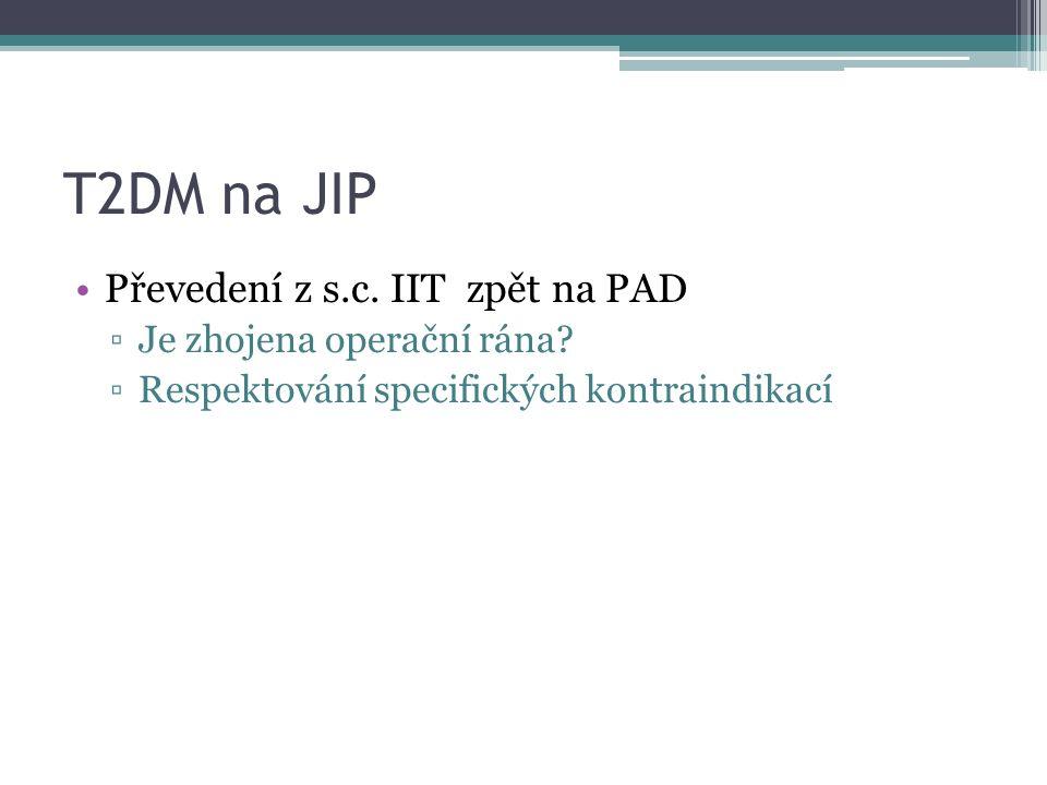 T2DM na JIP Převedení z s.c. IIT zpět na PAD ▫Je zhojena operační rána? ▫Respektování specifických kontraindikací
