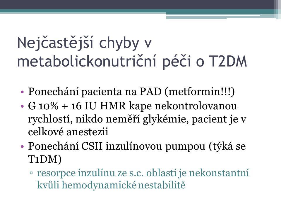 Nejčastější chyby v metabolickonutriční péči o T2DM Ponechání pacienta na PAD (metformin!!!) G 10% + 16 IU HMR kape nekontrolovanou rychlostí, nikdo neměří glykémie, pacient je v celkové anestezii Ponechání CSII inzulínovou pumpou (týká se T1DM) ▫resorpce inzulínu ze s.c.
