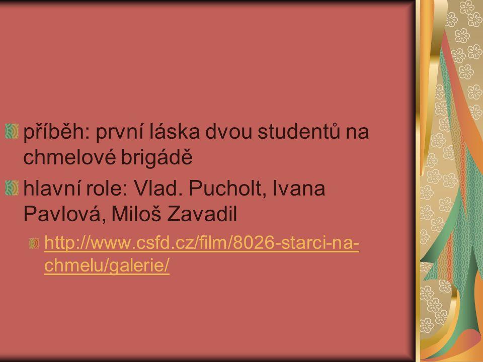 příběh: první láska dvou studentů na chmelové brigádě hlavní role: Vlad.