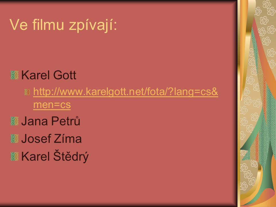 Ve filmu zpívají: Karel Gott http://www.karelgott.net/fota/?lang=cs& men=cs Jana Petrů Josef Zíma Karel Štědrý