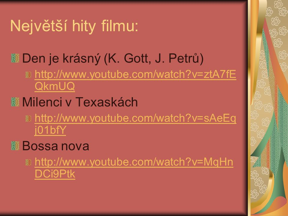Ve filmu zpívají: Karel Gott http://www.karelgott.net/fota/ lang=cs& men=cs Jana Petrů Josef Zíma Karel Štědrý