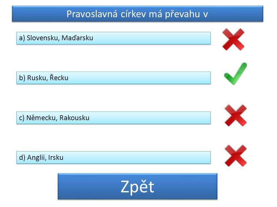 Pravoslavná církev má převahu v a) Slovensku, Maďarsku b) Rusku, Řecku c) Německu, Rakousku d) Anglii, Irsku Zpět