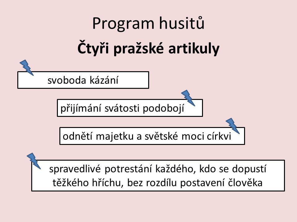 Program husitů Čtyři pražské artikuly svoboda kázání přijímání svátosti podobojí odnětí majetku a světské moci církvi spravedlivé potrestání každého, kdo se dopustí těžkého hříchu, bez rozdílu postavení člověka