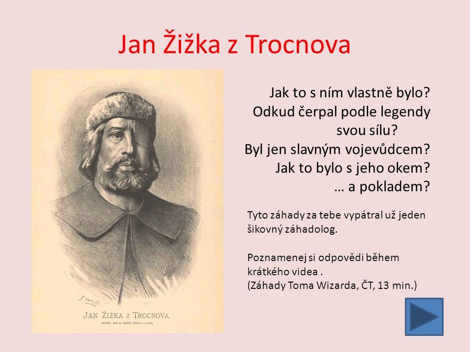 Jan Žižka z Trocnova Jak to s ním vlastně bylo. Odkud čerpal podle legendy svou sílu.