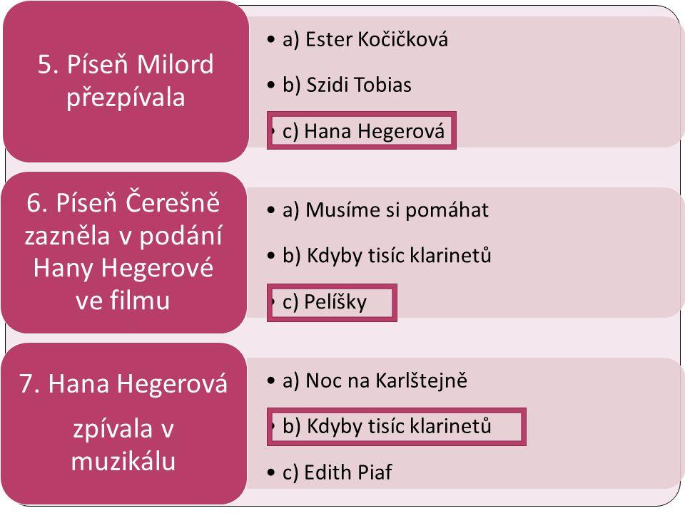 a) Ester Kočičková b) Szidi Tobias c) Hana Hegerová 5.