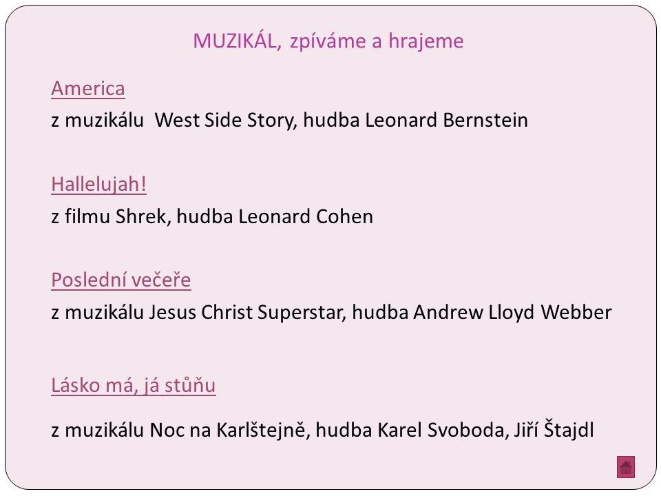MUZIKÁL, zpíváme a hrajeme America z muzikálu West Side Story, hudba Leonard Bernstein Hallelujah! z filmu Shrek, hudba Leonard Cohen Poslední večeře