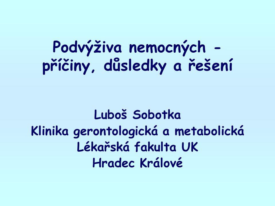 Podvýživa nemocných - příčiny, důsledky a řešení Luboš Sobotka Klinika gerontologická a metabolická Lékařská fakulta UK Hradec Králové