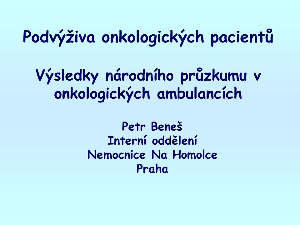Podvýživa onkologických pacientů Výsledky národního průzkumu v onkologických ambulancích Petr Beneš Interní oddělení Nemocnice Na Homolce Praha
