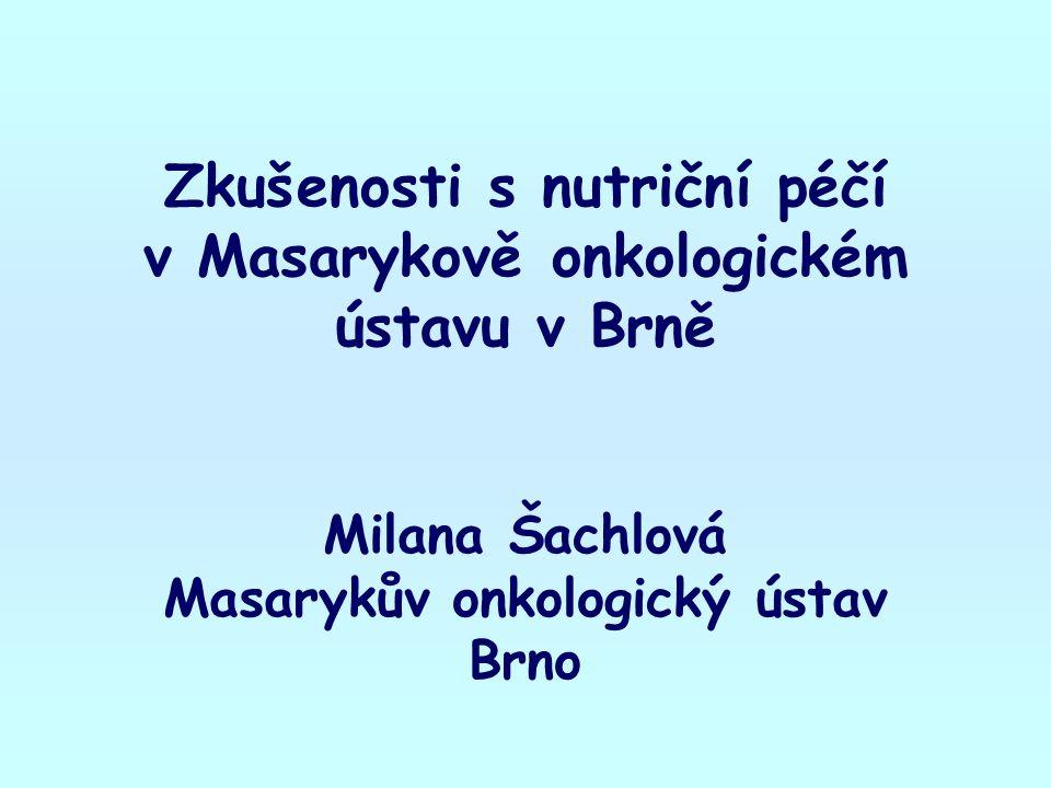 Zkušenosti s nutriční péčí v Masarykově onkologickém ústavu v Brně Milana Šachlová Masarykův onkologický ústav Brno