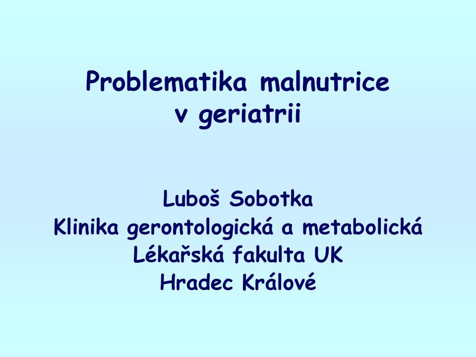 Problematika malnutrice v geriatrii Luboš Sobotka Klinika gerontologická a metabolická Lékařská fakulta UK Hradec Králové