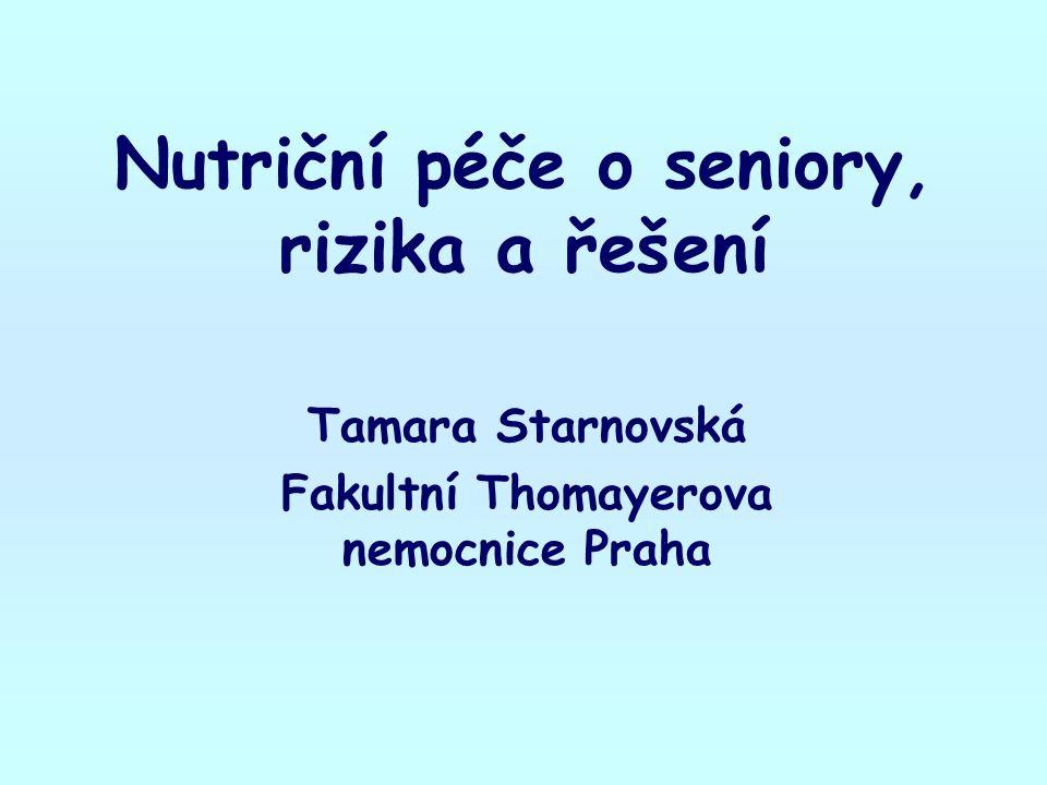 Nutriční péče o seniory, rizika a řešení Tamara Starnovská Fakultní Thomayerova nemocnice Praha
