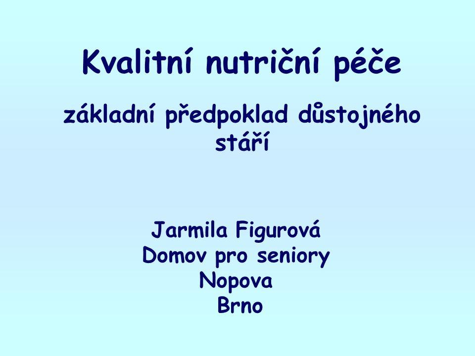 Kvalitní nutriční péče základní předpoklad důstojného stáří Jarmila Figurová Domov pro seniory Nopova Brno