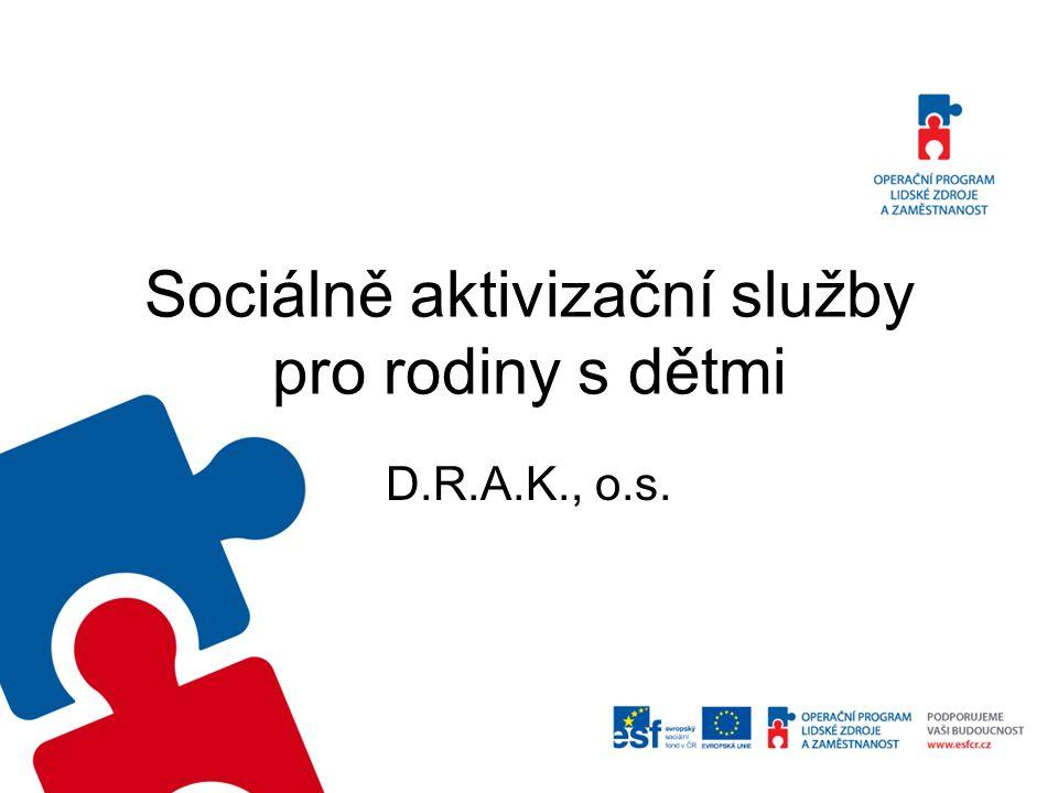 Poslání služby Posláním sociálně-aktivizačních služeb pro rodiny s dětmi v D.R.A.K., o.s.