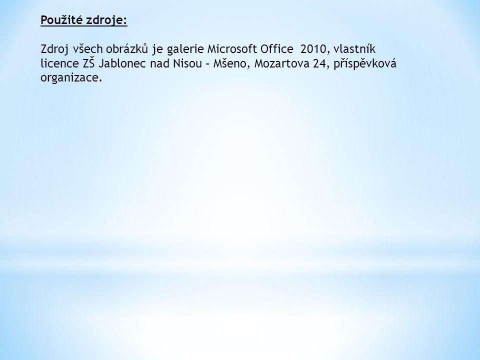 Použité zdroje: Zdroj všech obrázků je galerie Microsoft Office 2010, vlastník licence ZŠ Jablonec nad Nisou – Mšeno, Mozartova 24, příspěvková organizace.
