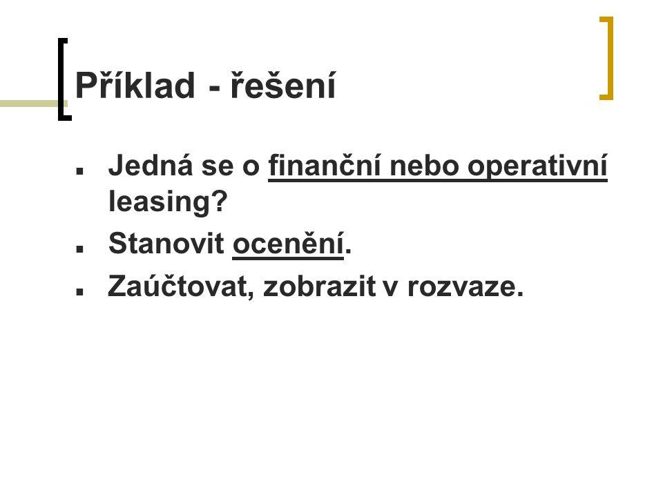 Příklad - řešení Jedná se o finanční nebo operativní leasing.