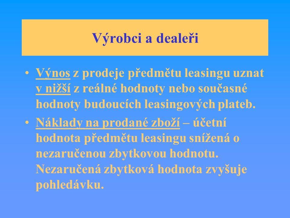 Výrobci a dealeři Výnos z prodeje předmětu leasingu uznat v nižší z reálné hodnoty nebo současné hodnoty budoucích leasingových plateb.