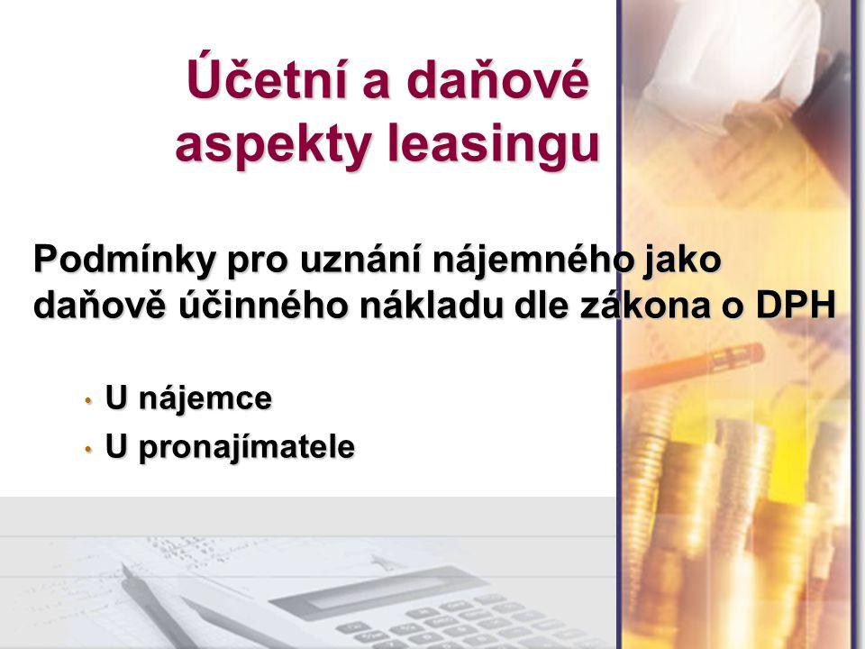 Podmínky pro uznání nájemného jako daňově účinného nákladu dle zákona o DPH U nájemce U nájemce U pronajímatele U pronajímatele Účetní a daňové aspekty leasingu