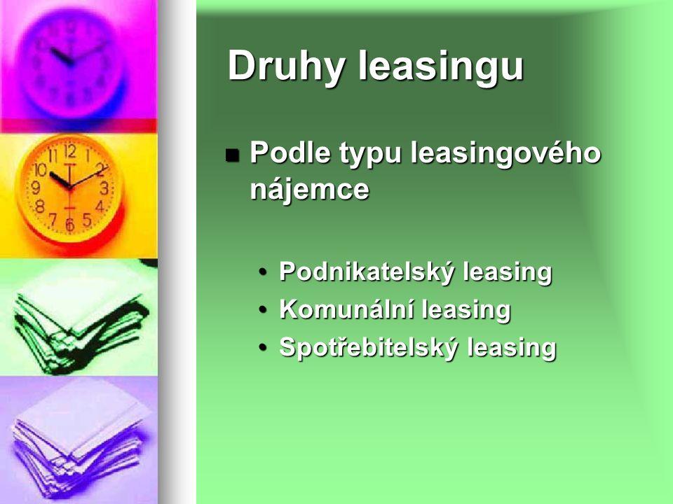 Druhy leasingu Podle typu leasingového nájemce Podle typu leasingového nájemce Podnikatelský leasingPodnikatelský leasing Komunální leasingKomunální leasing Spotřebitelský leasingSpotřebitelský leasing