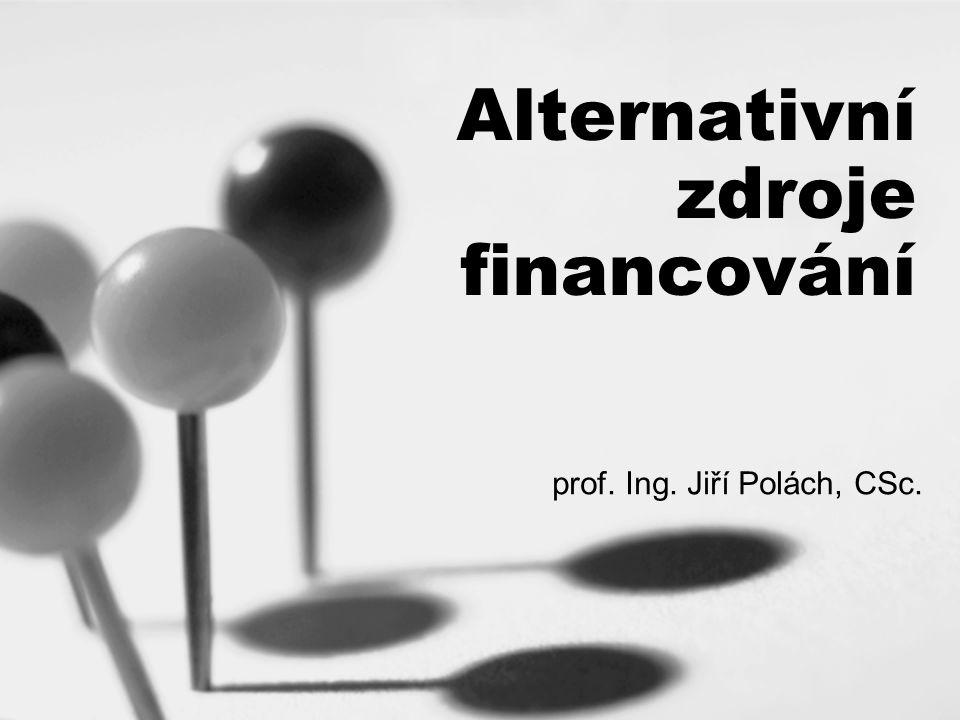 Alternativní zdroje financování prof. Ing. Jiří Polách, CSc.
