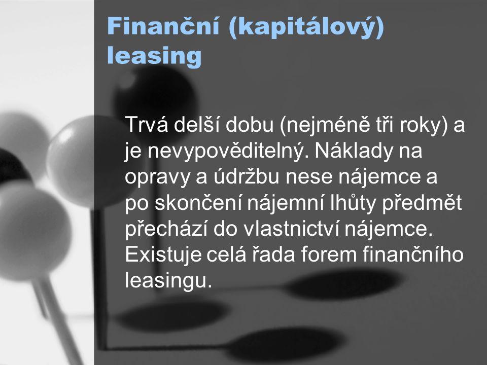Prodej a zpětný pronájem (sale and leaseback) Firma, která vlastní stálé aktivum, je prodá a současně uzavře smlouvu o zpětném nájmu (kupcem a pronajímatelem bývá pojišťovna, banka nebo leasingová společnost, pro které je tento druh leasingu určitou formou hypotéky).