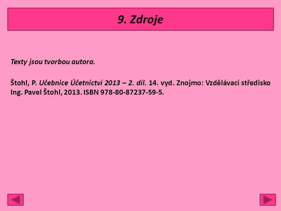 9. Zdroje Texty jsou tvorbou autora. Štohl, P. Učebnice Účetnictví 2013 – 2. díl. 14. vyd. Znojmo: Vzdělávací středisko Ing. Pavel Štohl, 2013. ISBN 9