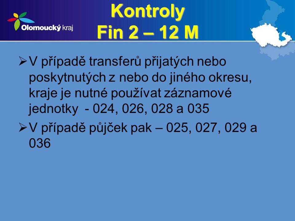 Kontroly Fin 2 – 12 M  V případě transferů přijatých nebo poskytnutých z nebo do jiného okresu, kraje je nutné používat záznamové jednotky - 024, 026, 028 a 035  V případě půjček pak – 025, 027, 029 a 036