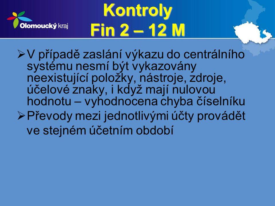 Kontroly Fin 2 – 12 M  V případě zaslání výkazu do centrálního systému nesmí být vykazovány neexistující položky, nástroje, zdroje, účelové znaky, i když mají nulovou hodnotu – vyhodnocena chyba číselníku  Převody mezi jednotlivými účty provádět ve stejném účetním období
